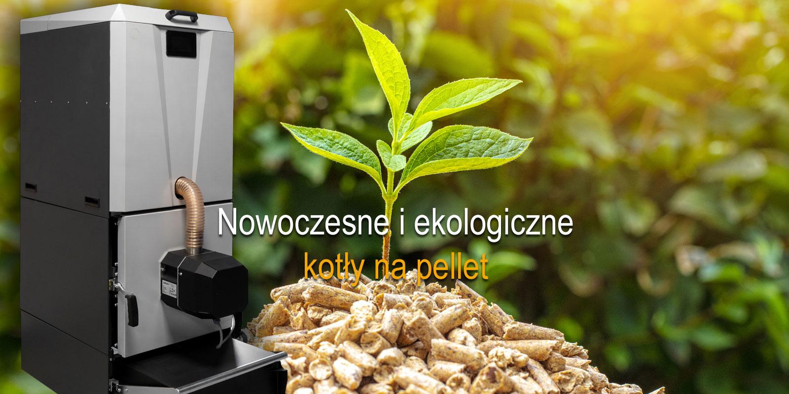 Nowoczesne i ekologiczne kotły na pellet